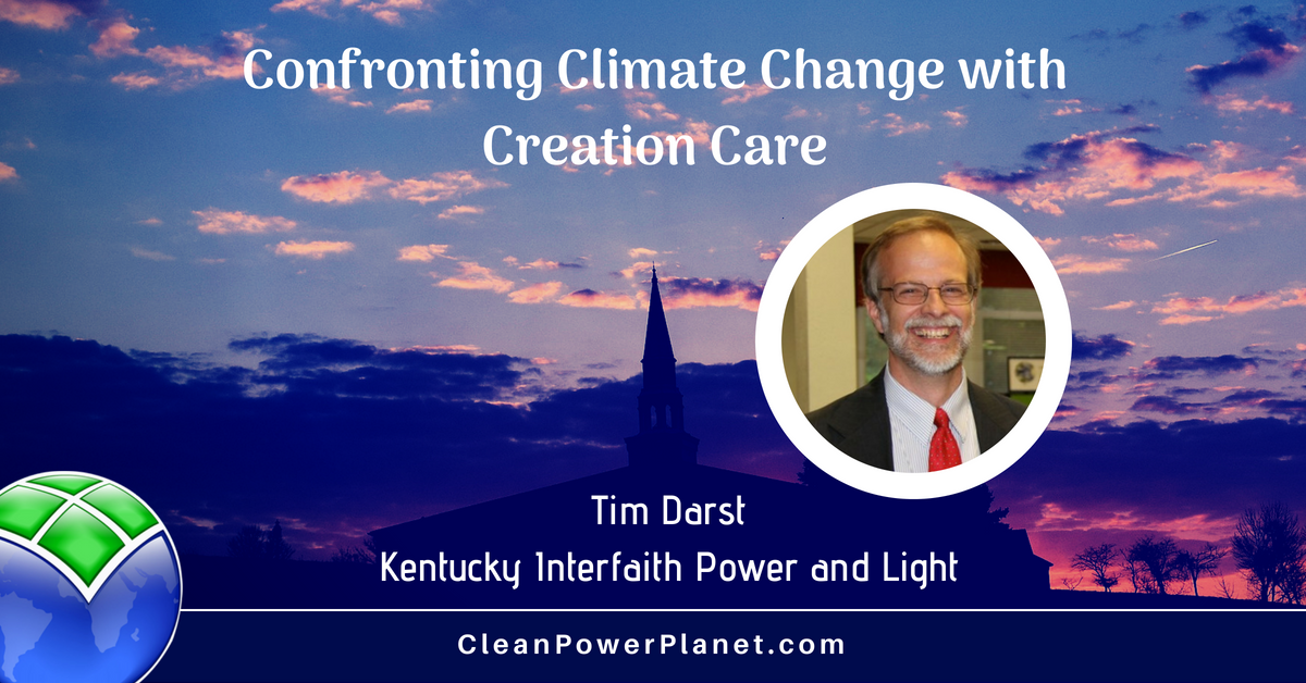 Confronting Climate Change with Creation Care - Tim Darst, Kentucky Interfaith Power and Light