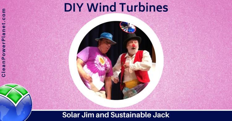 DIY Wind Turbines - Solar Jim and Sustainable Jack